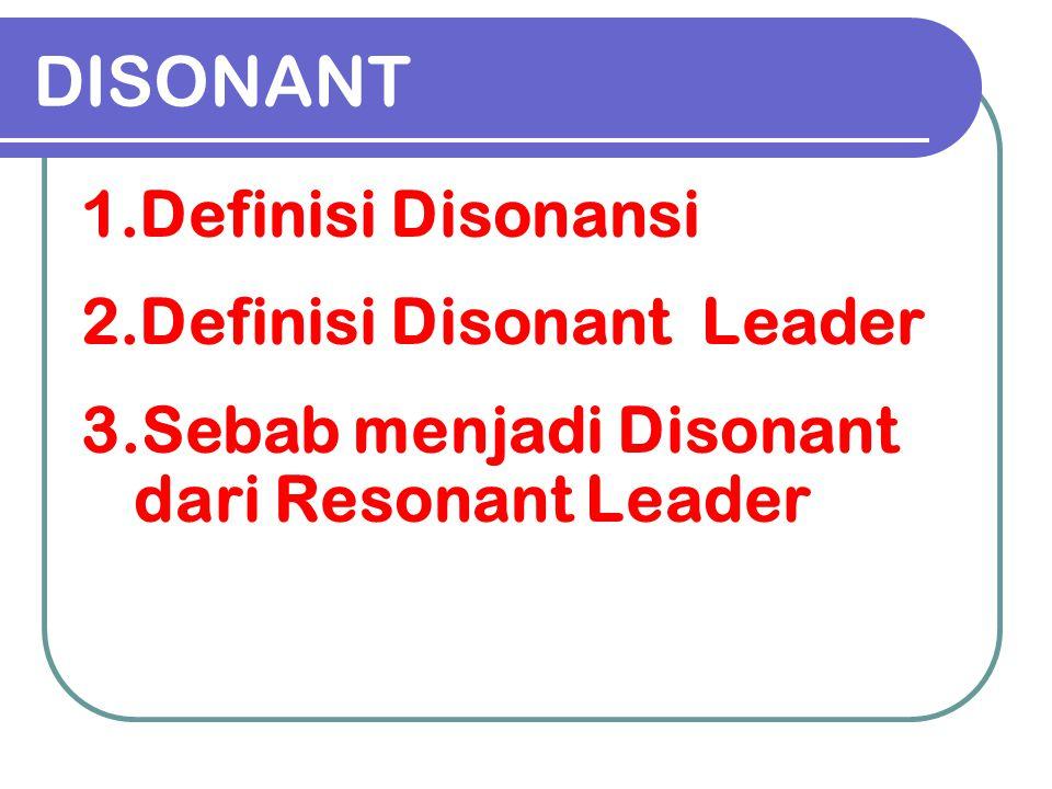 DISONANT 1.Definisi Disonansi 2.Definisi Disonant Leader 3.Sebab menjadi Disonant dari Resonant Leader