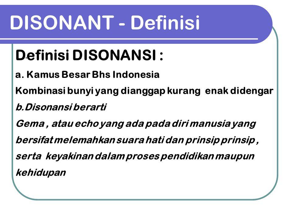 DISONANT - Definisi. Definisi DISONANSI : a. Kamus Besar Bhs Indonesia Kombinasi bunyi yang dianggap kurang enak didengar b.Disonansi berarti Gema, at