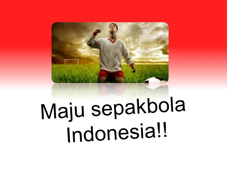 Maju sepakbola Indonesia!!