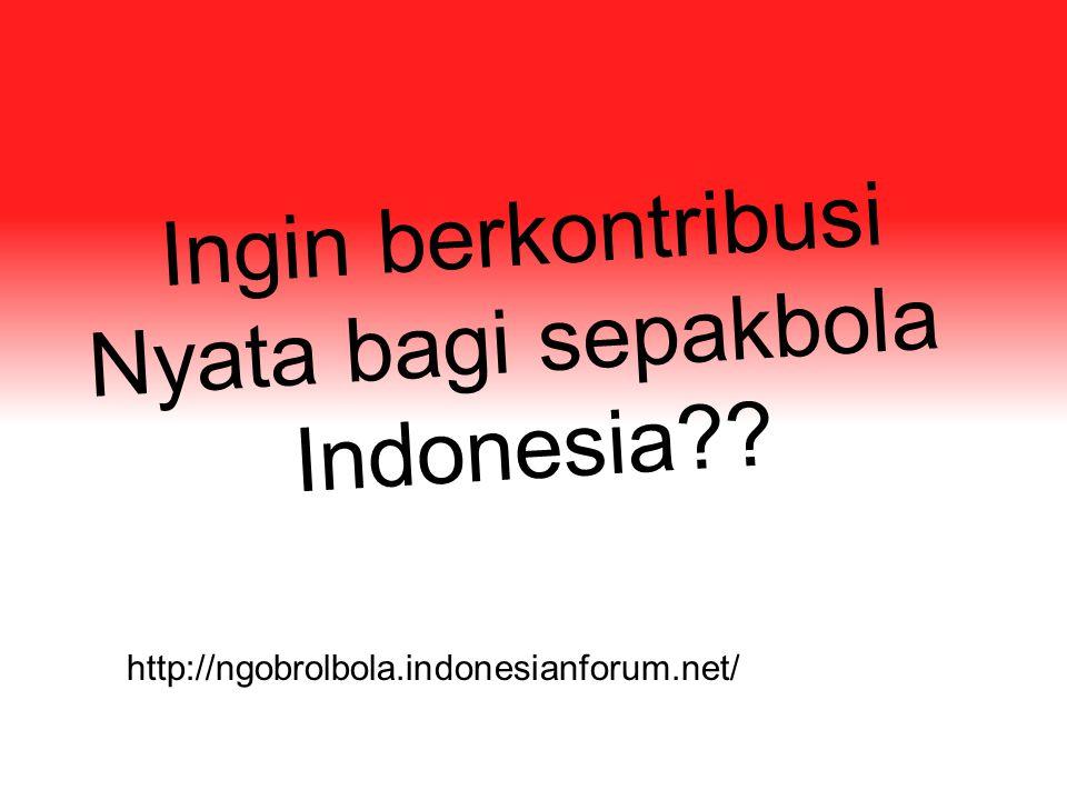 http://ngobrolbola.indonesianforum.net/ Ingin berkontribusi Nyata bagi sepakbola Indonesia