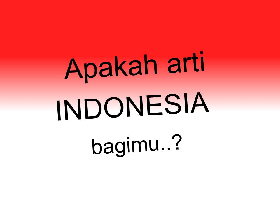 Apakah arti bagimu.. INDONESIA