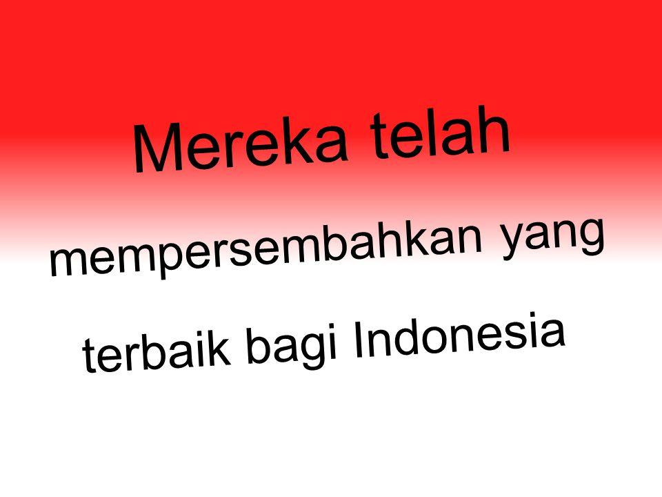 Mereka telah terbaik bagi Indonesia mempersembahkan yang