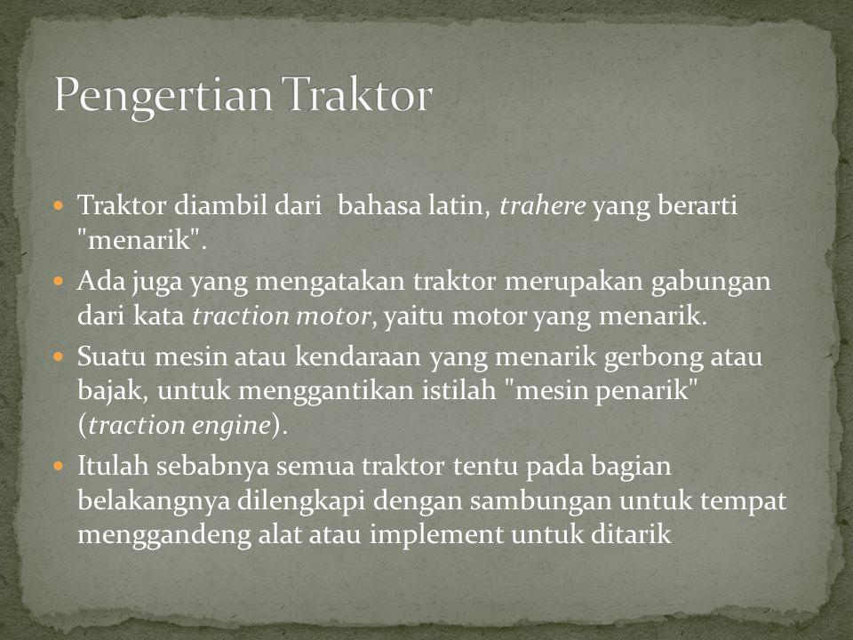 Tenaga traktor berasal dari mesin yang ditransmisikan ke roda, dan PTO Tenaga yang digunakan atau dimanfaatkan dari traktor adalah drawbar full (daya tarik traktor).
