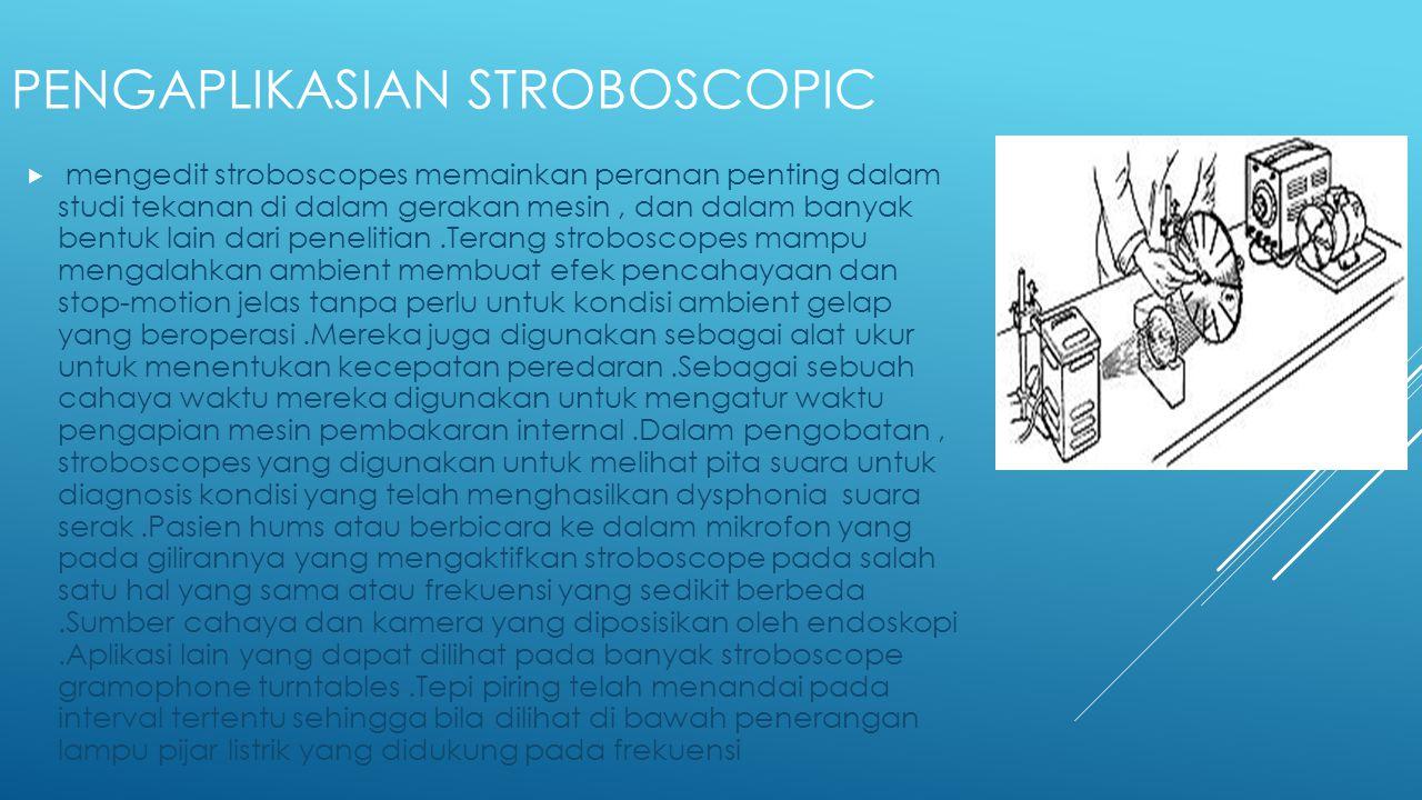 PENGAPLIKASIAN STROBOSCOPIC  mengedit stroboscopes memainkan peranan penting dalam studi tekanan di dalam gerakan mesin, dan dalam banyak bentuk lain