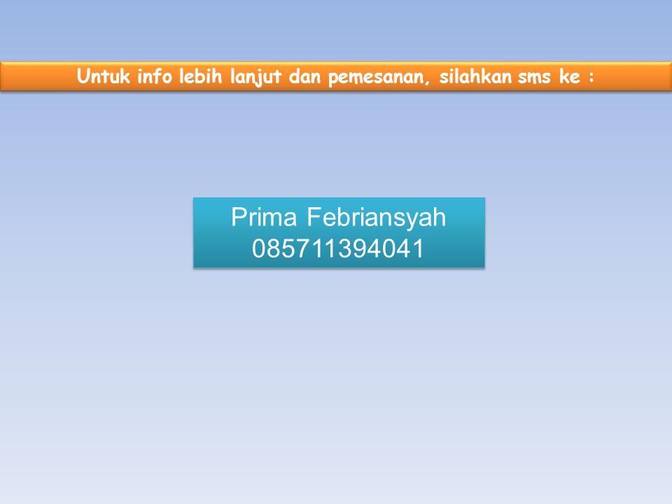 Untuk info lebih lanjut dan pemesanan, silahkan sms ke : Prima Febriansyah 085711394041 Prima Febriansyah 085711394041