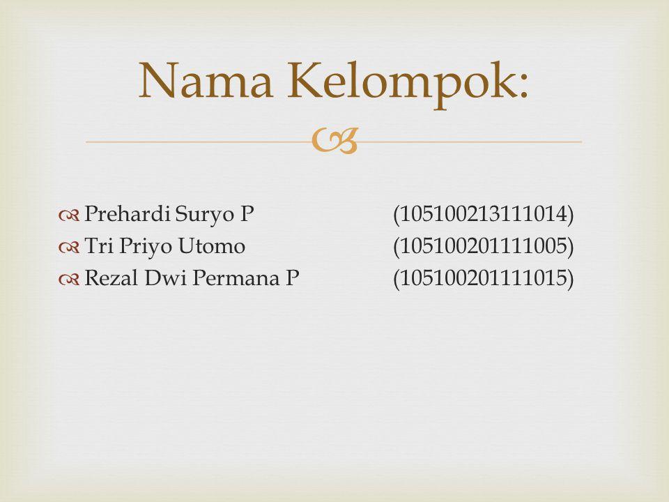   Prehardi Suryo P(105100213111014)  Tri Priyo Utomo(105100201111005)  Rezal Dwi Permana P(105100201111015) Nama Kelompok: