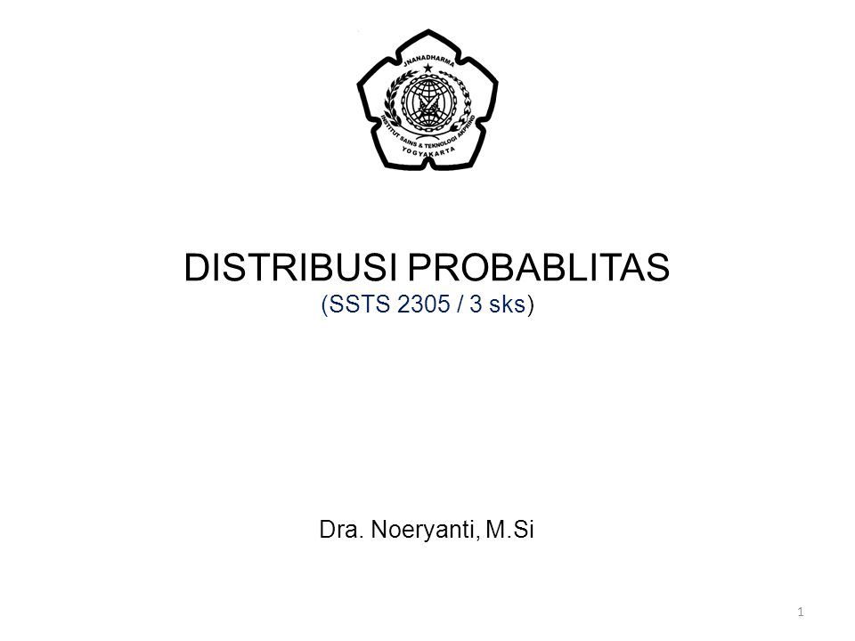 Dra. Noeryanti, M.Si DISTRIBUSI PROBABLITAS (SSTS 2305 / 3 sks) 1