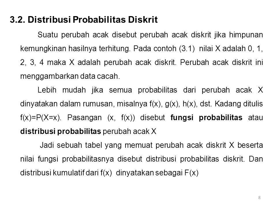 3.2. Distribusi Probabilitas Diskrit Suatu perubah acak disebut perubah acak diskrit jika himpunan kemungkinan hasilnya terhitung. Pada contoh (3.1) n