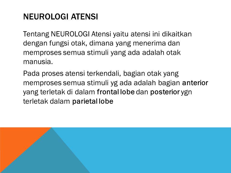 NEUROLOGI ATENSI Tentang NEUROLOGI Atensi yaitu atensi ini dikaitkan dengan fungsi otak, dimana yang menerima dan memproses semua stimuli yang ada ada