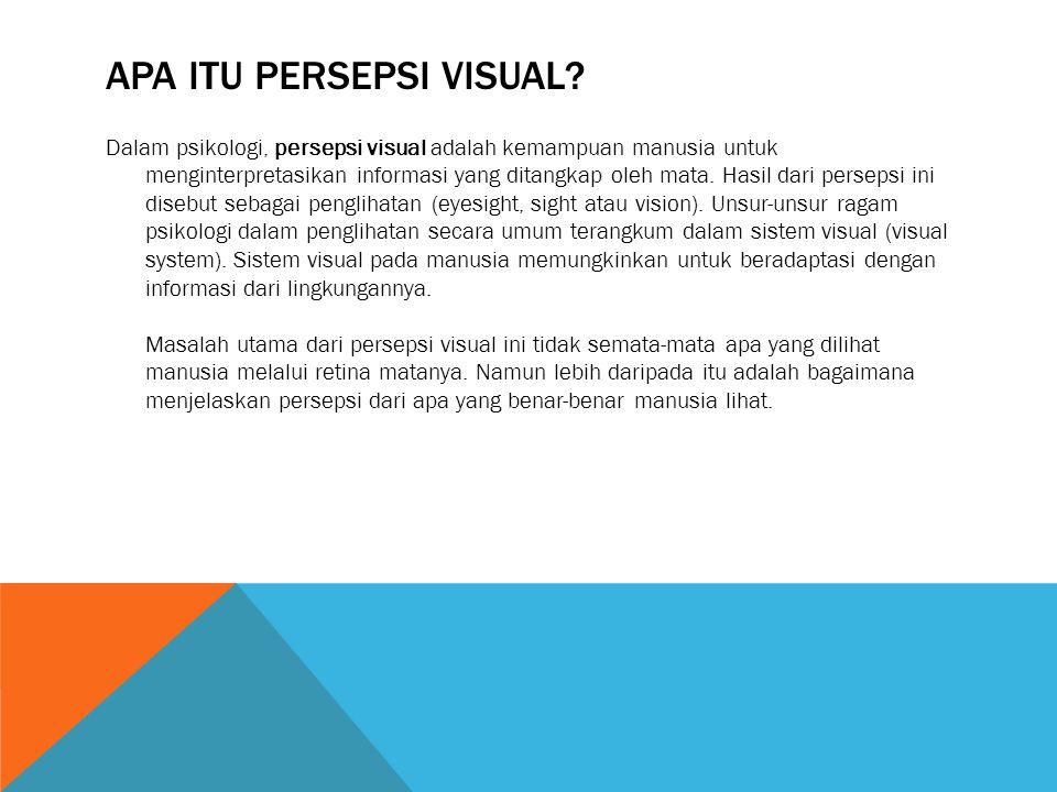 APA ITU PERSEPSI VISUAL? Dalam psikologi, persepsi visual adalah kemampuan manusia untuk menginterpretasikan informasi yang ditangkap oleh mata. Hasil