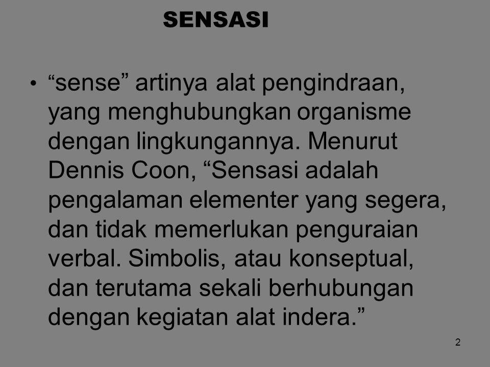 """SENSASI """" sense"""" artinya alat pengindraan, yang menghubungkan organisme dengan lingkungannya. Menurut Dennis Coon, """"Sensasi adalah pengalaman elemente"""