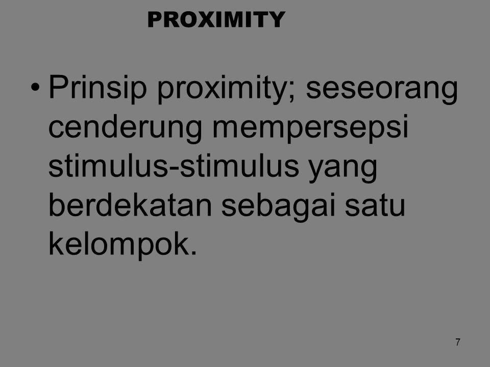 PROXIMITY 7 Prinsip proximity; seseorang cenderung mempersepsi stimulus-stimulus yang berdekatan sebagai satu kelompok.