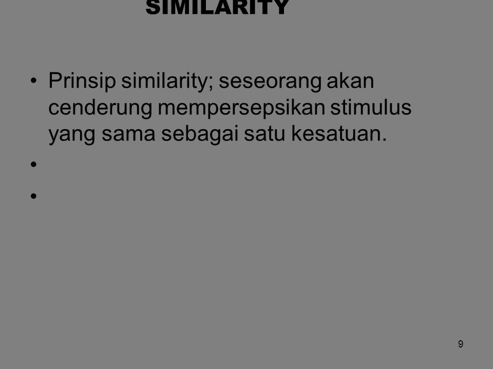 SIMILARITY Prinsip similarity; seseorang akan cenderung mempersepsikan stimulus yang sama sebagai satu kesatuan. 9