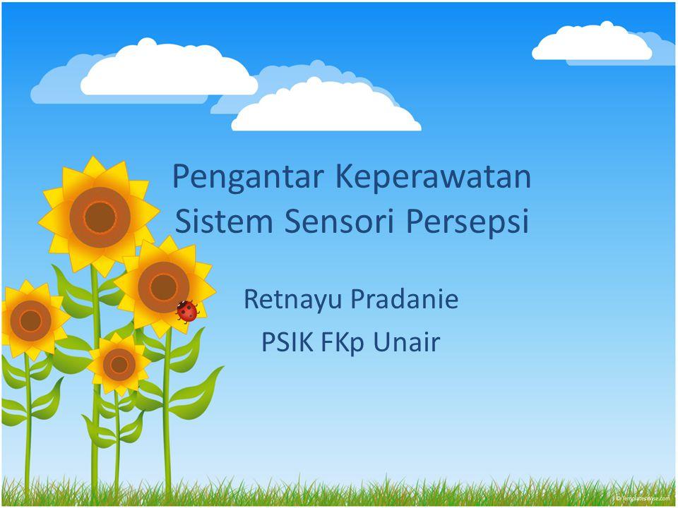 Pengantar Keperawatan Sistem Sensori Persepsi Retnayu Pradanie PSIK FKp Unair