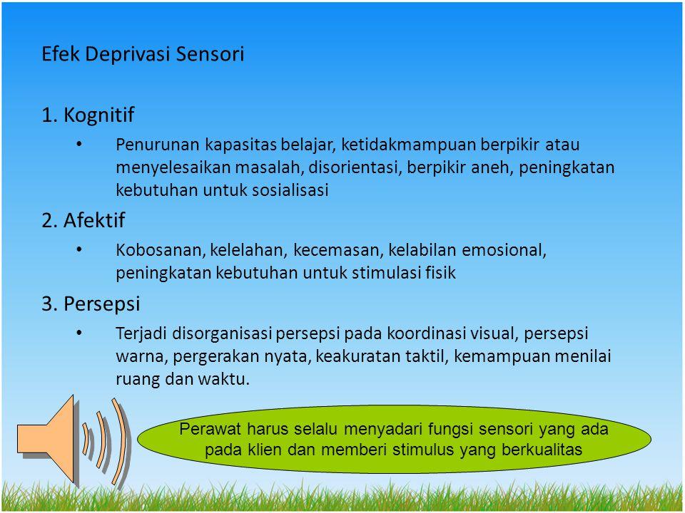 Efek Deprivasi Sensori 1. Kognitif Penurunan kapasitas belajar, ketidakmampuan berpikir atau menyelesaikan masalah, disorientasi, berpikir aneh, penin