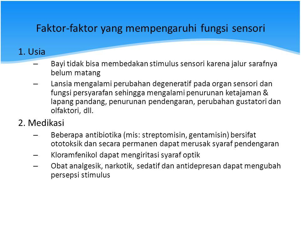 Faktor-faktor yang mempengaruhi fungsi sensori 1. Usia – Bayi tidak bisa membedakan stimulus sensori karena jalur sarafnya belum matang – Lansia menga