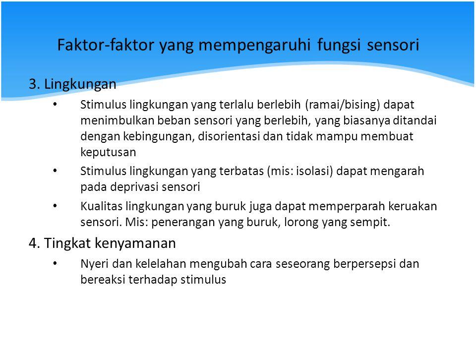 Faktor-faktor yang mempengaruhi fungsi sensori 5.
