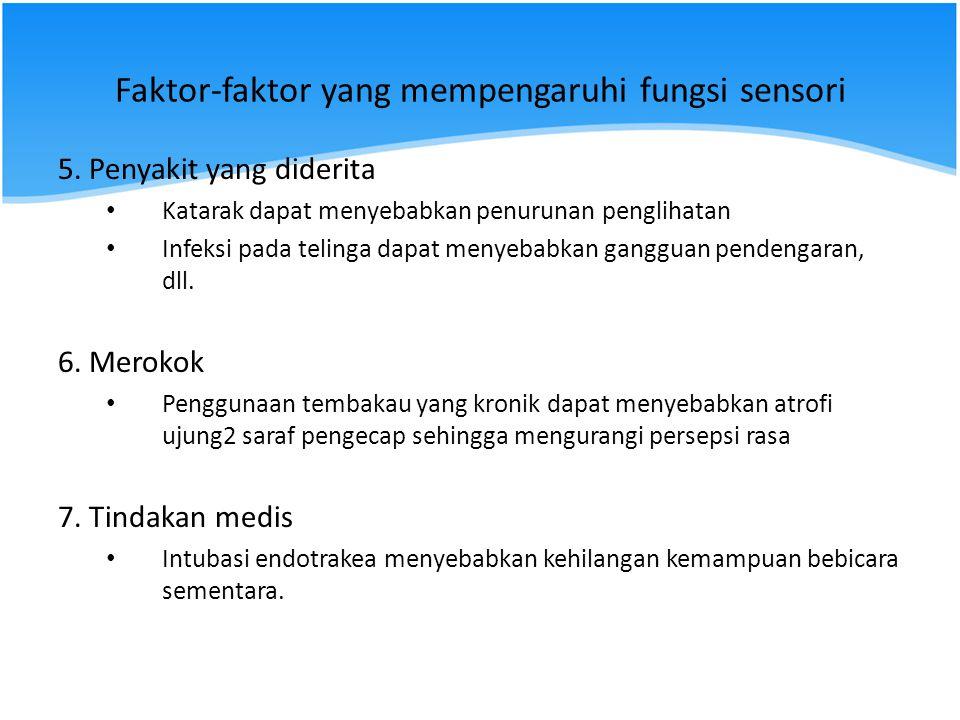Faktor-faktor yang mempengaruhi fungsi sensori 5. Penyakit yang diderita Katarak dapat menyebabkan penurunan penglihatan Infeksi pada telinga dapat me