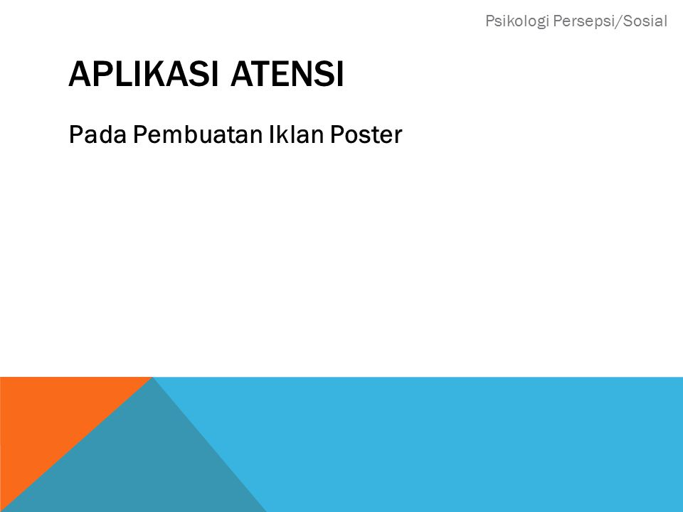 APLIKASI ATENSI Pada Pembuatan Iklan Poster Psikologi Persepsi/Sosial