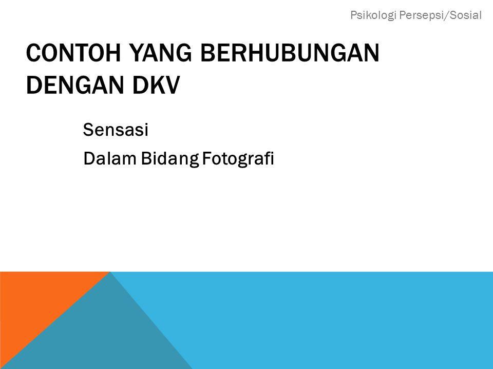 CONTOH YANG BERHUBUNGAN DENGAN DKV Sensasi Dalam Bidang Fotografi Psikologi Persepsi/Sosial
