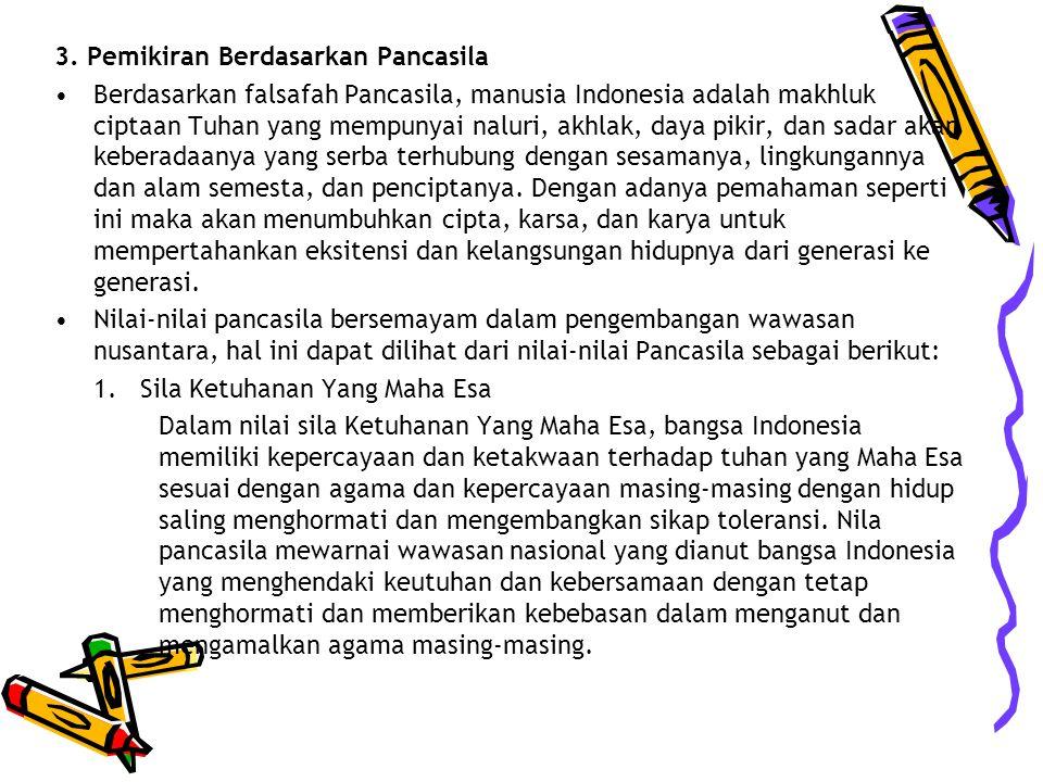 3. Pemikiran Berdasarkan Pancasila Berdasarkan falsafah Pancasila, manusia Indonesia adalah makhluk ciptaan Tuhan yang mempunyai naluri, akhlak, daya