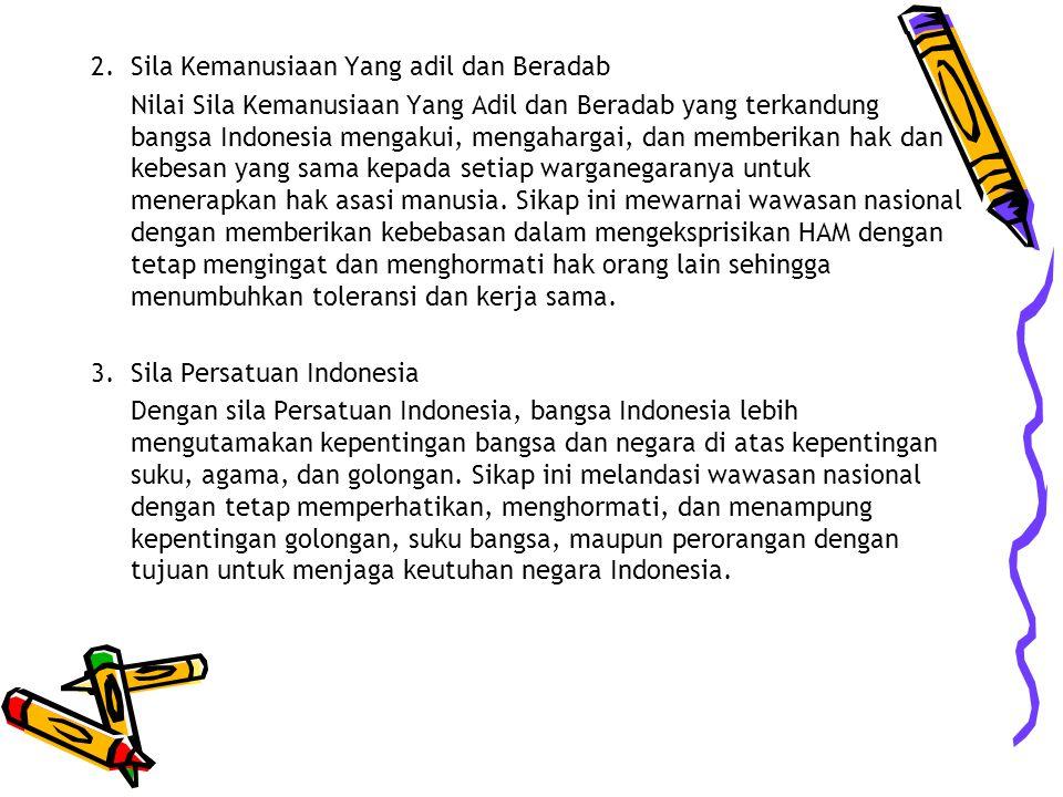2. Sila Kemanusiaan Yang adil dan Beradab Nilai Sila Kemanusiaan Yang Adil dan Beradab yang terkandung bangsa Indonesia mengakui, mengahargai, dan mem