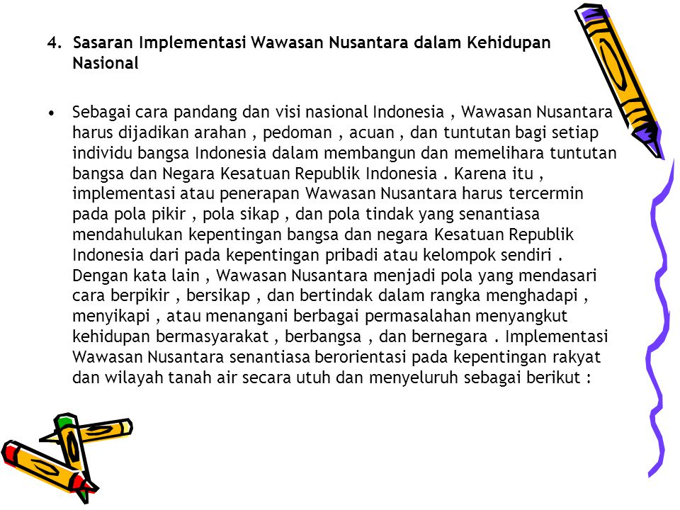 4. Sasaran Implementasi Wawasan Nusantara dalam Kehidupan Nasional Sebagai cara pandang dan visi nasional Indonesia, Wawasan Nusantara harus dijadikan