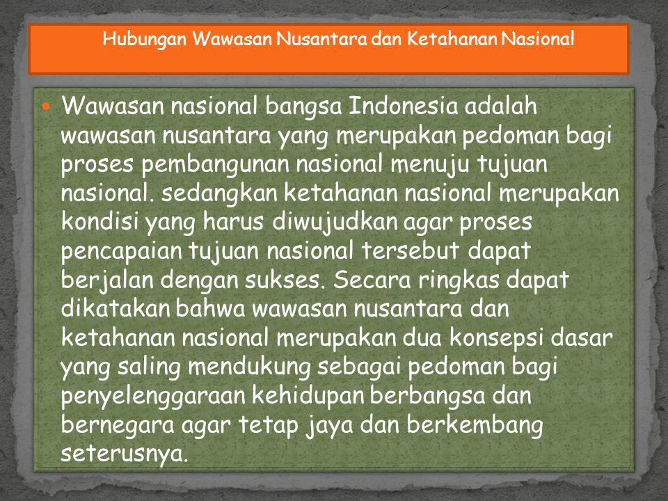 Wawasan nasional bangsa Indonesia adalah wawasan nusantara yang merupakan pedoman bagi proses pembangunan nasional menuju tujuan nasional. sedangkan k