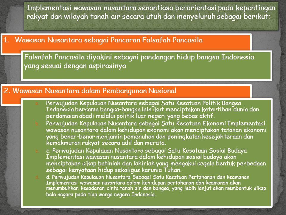 2. Wawasan Nusantara dalam Pembangunan Nasional Implementasi wawasan nusantara senantiasa berorientasi pada kepentingan rakyat dan wilayah tanah air s