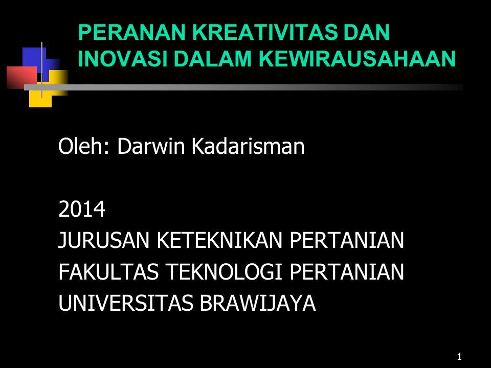 PERANAN KREATIVITAS DAN INOVASI DALAM KEWIRAUSAHAAN Oleh: Darwin Kadarisman 2014 JURUSAN KETEKNIKAN PERTANIAN FAKULTAS TEKNOLOGI PERTANIAN UNIVERSITAS