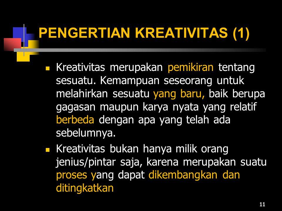 PENGERTIAN KREATIVITAS (1) Kreativitas merupakan pemikiran tentang sesuatu. Kemampuan seseorang untuk melahirkan sesuatu yang baru, baik berupa gagasa
