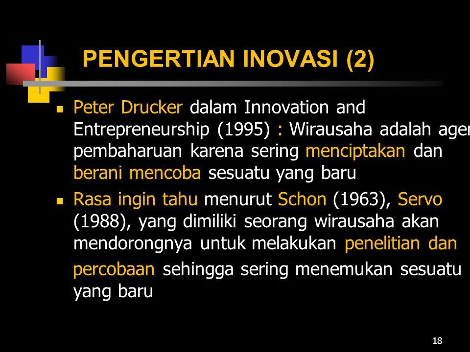 PENGERTIAN INOVASI (2) Peter Drucker dalam Innovation and Entrepreneurship (1995) : Wirausaha adalah agen pembaharuan karena sering menciptakan dan be