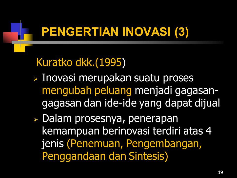PENGERTIAN INOVASI (3) Kuratko dkk.(1995)  Inovasi merupakan suatu proses mengubah peluang menjadi gagasan- gagasan dan ide-ide yang dapat dijual  D