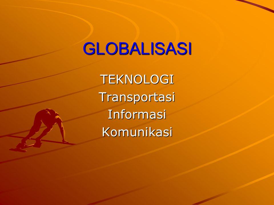 GLOBALISASI TEKNOLOGITransportasiInformasiKomunikasi