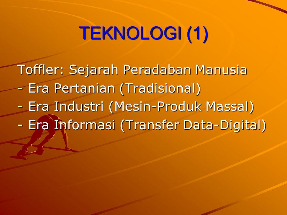 TEKNOLOGI (1) Toffler: Sejarah Peradaban Manusia -Era Pertanian (Tradisional) -Era Industri (Mesin-Produk Massal) -Era Informasi (Transfer Data-Digita
