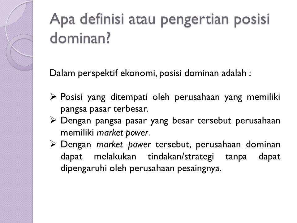 Apa definisi atau pengertian posisi dominan? Dalam perspektif ekonomi, posisi dominan adalah :  Posisi yang ditempati oleh perusahaan yang memiliki p