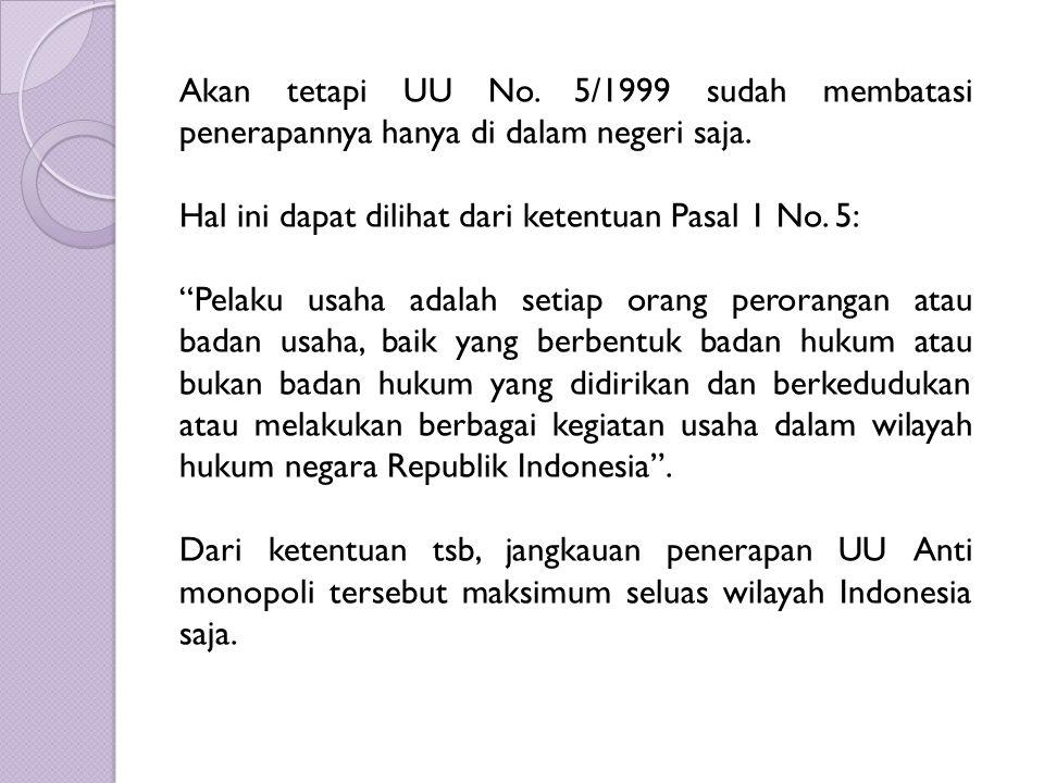 """Akan tetapi UU No. 5/1999 sudah membatasi penerapannya hanya di dalam negeri saja. Hal ini dapat dilihat dari ketentuan Pasal 1 No. 5: """"Pelaku usaha a"""