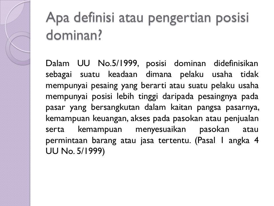 Apa definisi atau pengertian posisi dominan? Dalam UU No.5/1999, posisi dominan didefinisikan sebagai suatu keadaan dimana pelaku usaha tidak mempunya