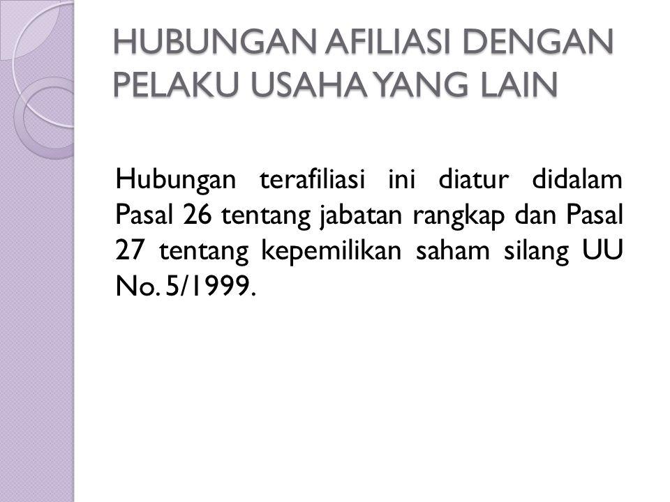 HUBUNGAN AFILIASI DENGAN PELAKU USAHA YANG LAIN Hubungan terafiliasi ini diatur didalam Pasal 26 tentang jabatan rangkap dan Pasal 27 tentang kepemili