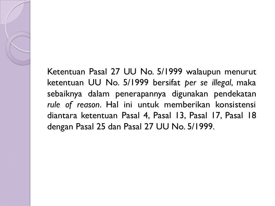 Ketentuan Pasal 27 UU No.5/1999 walaupun menurut ketentuan UU No.