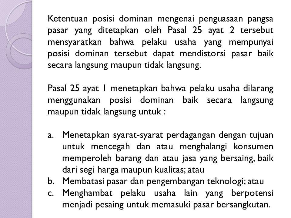 Ketentuan posisi dominan mengenai penguasaan pangsa pasar yang ditetapkan oleh Pasal 25 ayat 2 tersebut mensyaratkan bahwa pelaku usaha yang mempunyai