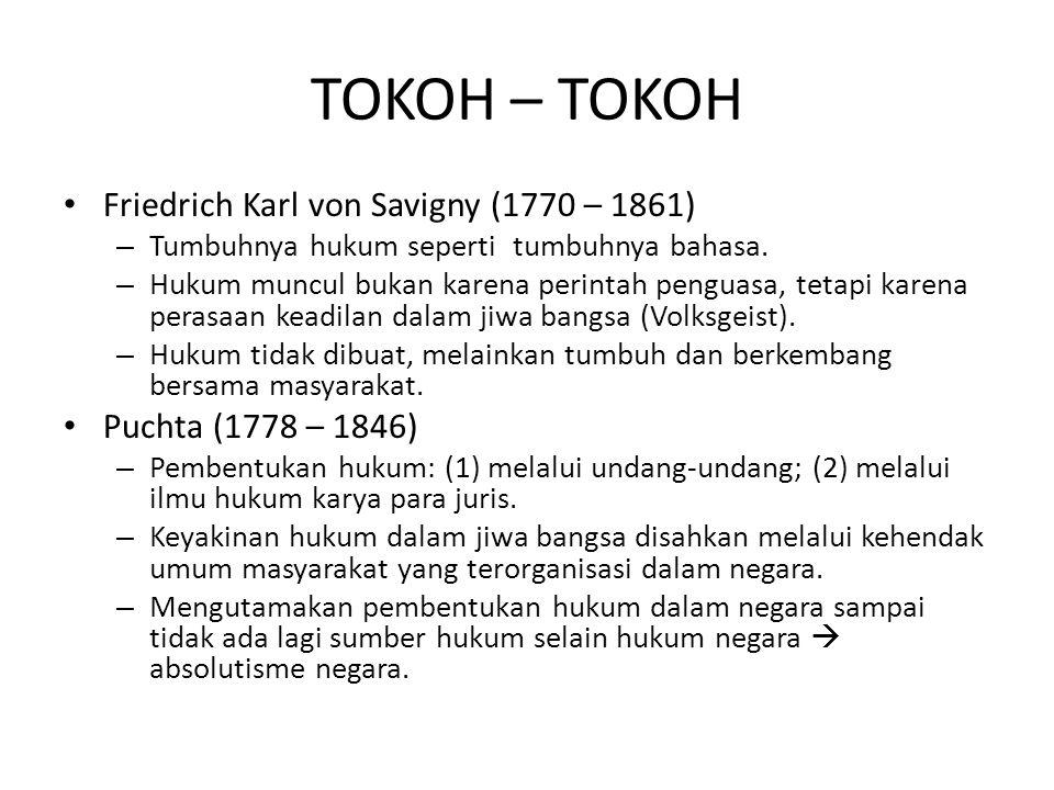 TOKOH – TOKOH Friedrich Karl von Savigny (1770 – 1861) – Tumbuhnya hukum seperti tumbuhnya bahasa. – Hukum muncul bukan karena perintah penguasa, teta