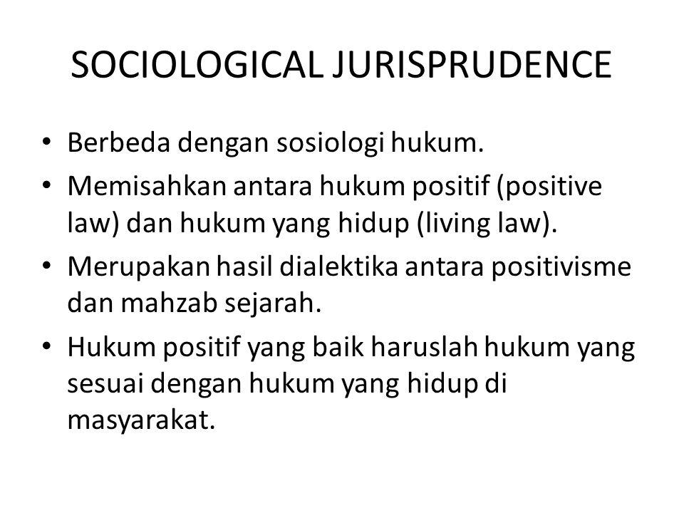 SOCIOLOGICAL JURISPRUDENCE Berbeda dengan sosiologi hukum. Memisahkan antara hukum positif (positive law) dan hukum yang hidup (living law). Merupakan
