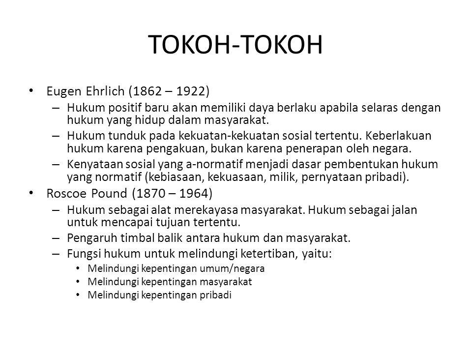 TOKOH-TOKOH Eugen Ehrlich (1862 – 1922) – Hukum positif baru akan memiliki daya berlaku apabila selaras dengan hukum yang hidup dalam masyarakat. – Hu