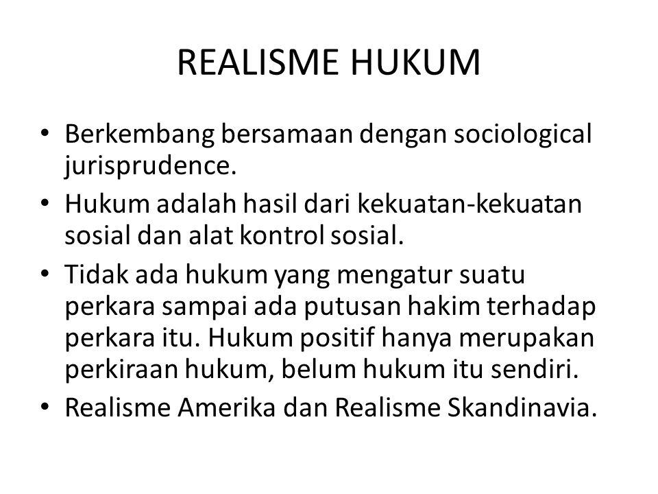 REALISME HUKUM Berkembang bersamaan dengan sociological jurisprudence. Hukum adalah hasil dari kekuatan-kekuatan sosial dan alat kontrol sosial. Tidak