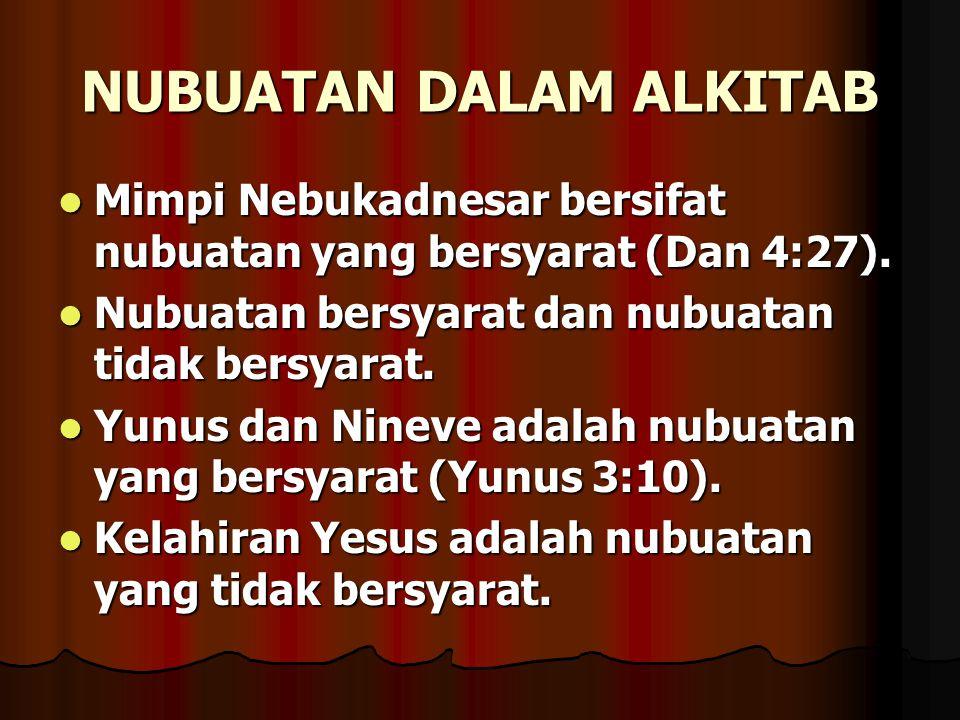 NUBUATAN DALAM ALKITAB Mimpi Nebukadnesar bersifat nubuatan yang bersyarat (Dan 4:27). Mimpi Nebukadnesar bersifat nubuatan yang bersyarat (Dan 4:27).