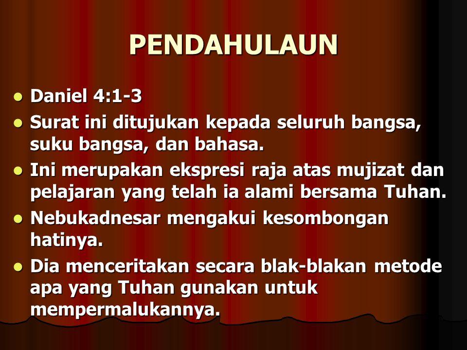 PENDAHULAUN Daniel 4:1-3 Daniel 4:1-3 Surat ini ditujukan kepada seluruh bangsa, suku bangsa, dan bahasa. Surat ini ditujukan kepada seluruh bangsa, s