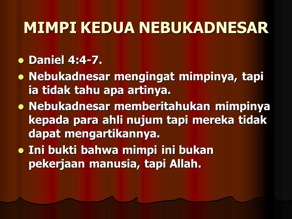MIMPI KEDUA NEBUKADNESAR Daniel 4:4-7. Daniel 4:4-7. Nebukadnesar mengingat mimpinya, tapi ia tidak tahu apa artinya. Nebukadnesar mengingat mimpinya,