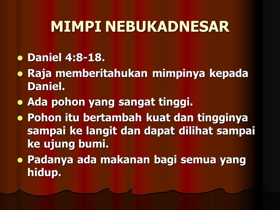MIMPI NEBUKADNESAR Daniel 4:8-18. Daniel 4:8-18. Raja memberitahukan mimpinya kepada Daniel. Raja memberitahukan mimpinya kepada Daniel. Ada pohon yan
