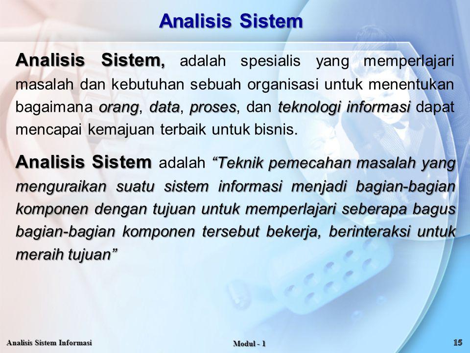 Analisis Sistem Analisis Sistem, orangdataprosesteknologi informasi Analisis Sistem, adalah spesialis yang memperlajari masalah dan kebutuhan sebuah o